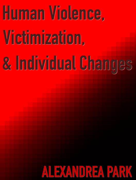 Human Violence, Victimization, and Individual Changes