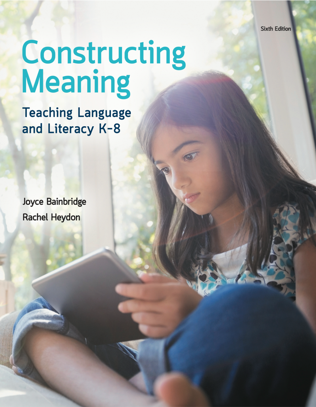 Constructing Meaning: Teaching Language and Literacy K-8, 6th Edition