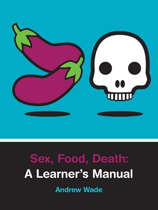 Sex, Food, Death: A Learner's Manual