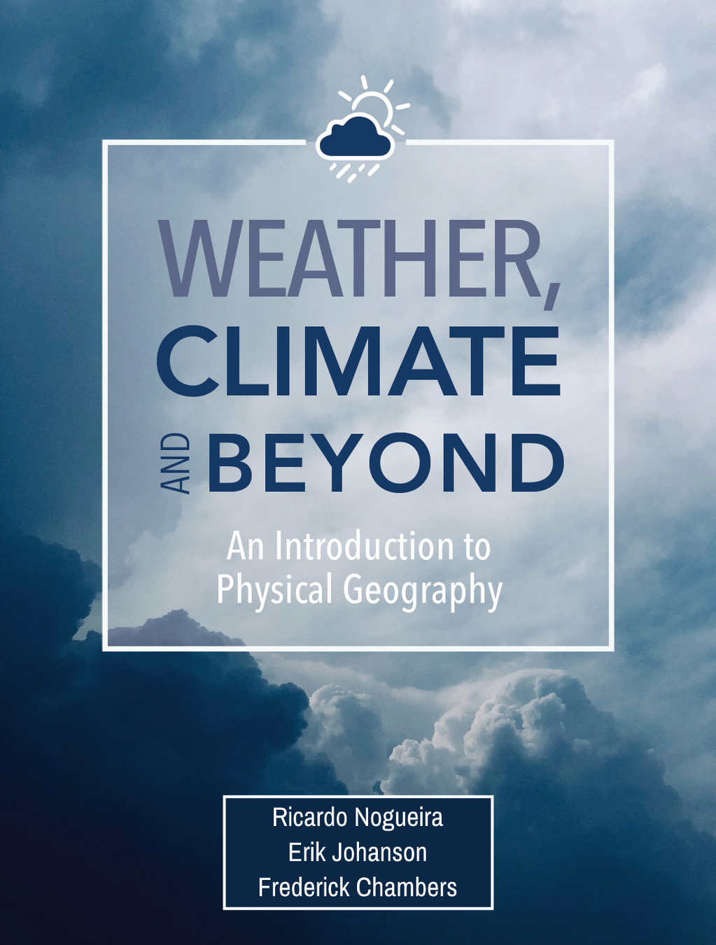 Weather, Climate, and Beyond: An Introduction to Physical Geography, Third Edition