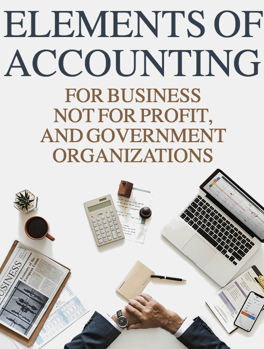 Elements of Accounting for Business, Not for Profit, and Governmental Organizations